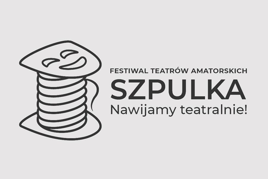 """Ogólnopolski Festiwal Teatrów Amatorskich """"Szpulka"""""""