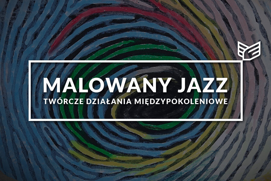 Malowany Jazz – twórcze działania międzypokoleniowe